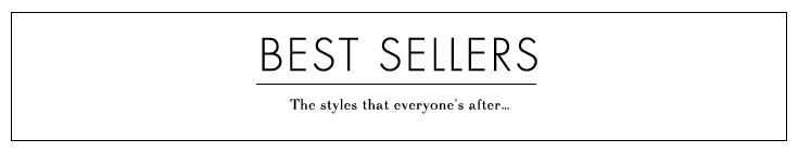 Best - Sellers - The stylesthat everyone's after...